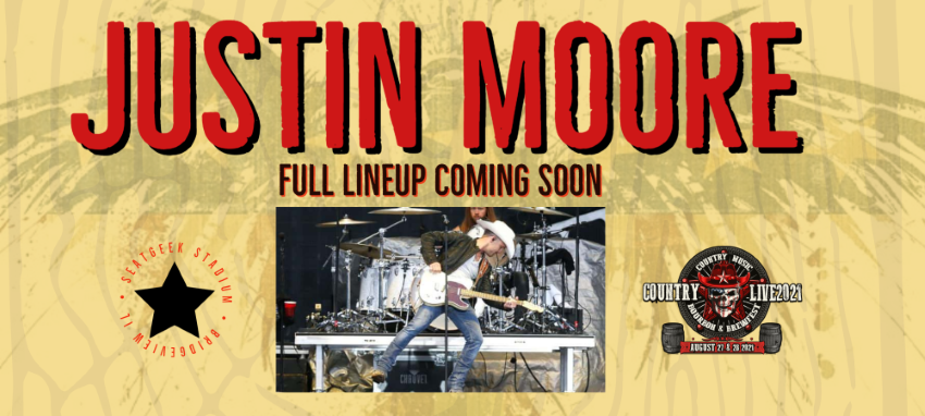 COUNTRY LIVE2021 Featuring JUSTIN MOORE w/Special Guests - SATURDAY PRESALE