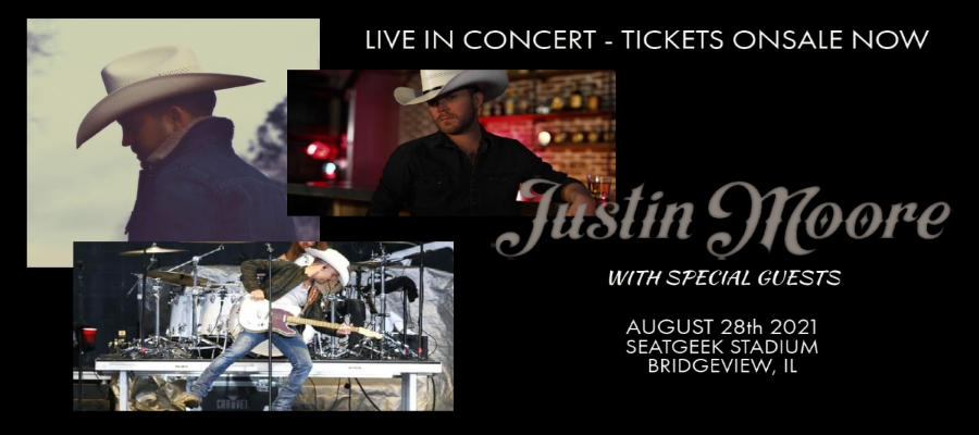 JUSTIN MOORE w/Special Guests - AUGUST 28TH