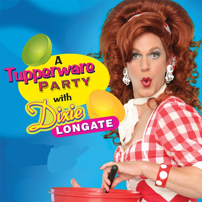A Tupperware Party with Dixie Longate - 7:30PM - 02/21/2020