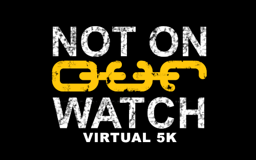 Not on OUR Watch Virtual 5K - April 2021