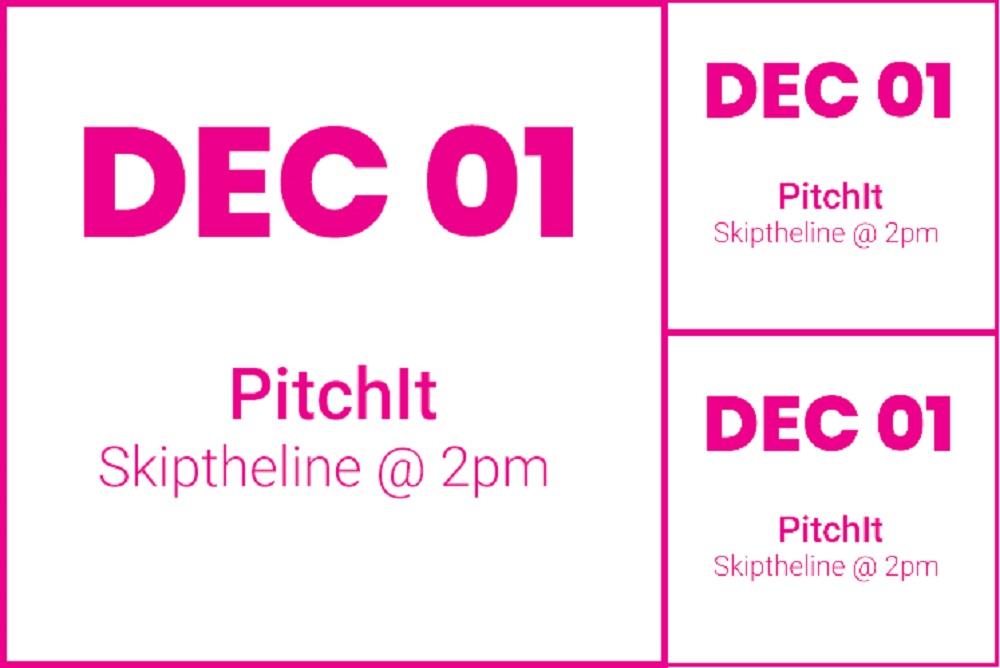#PitchItSkiptheline DEC 1