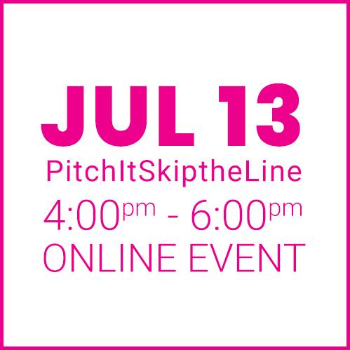 #PitchItSkiptheline JULY 13