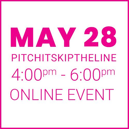 #PitchItSkiptheline MAY 28