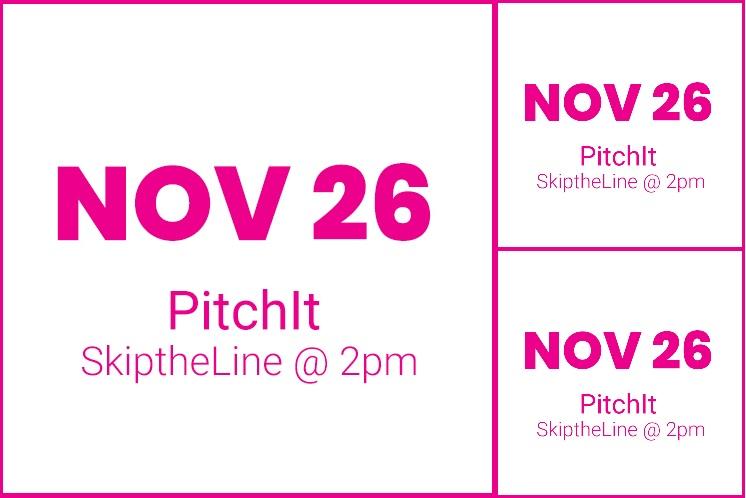 #PitchItSkiptheline NOV 26