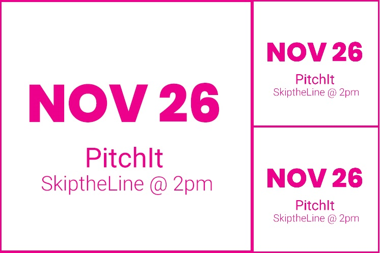 #PitchItSkiptheline NOV 26