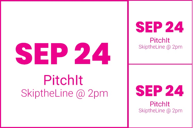 #PitchItSkiptheline SEPT 24