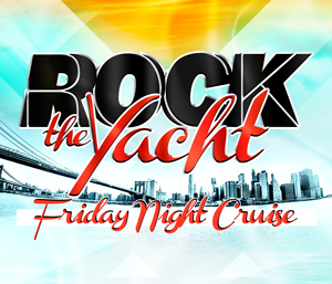 Rock the Yacht Fridays! New York City Party Cruise 2020