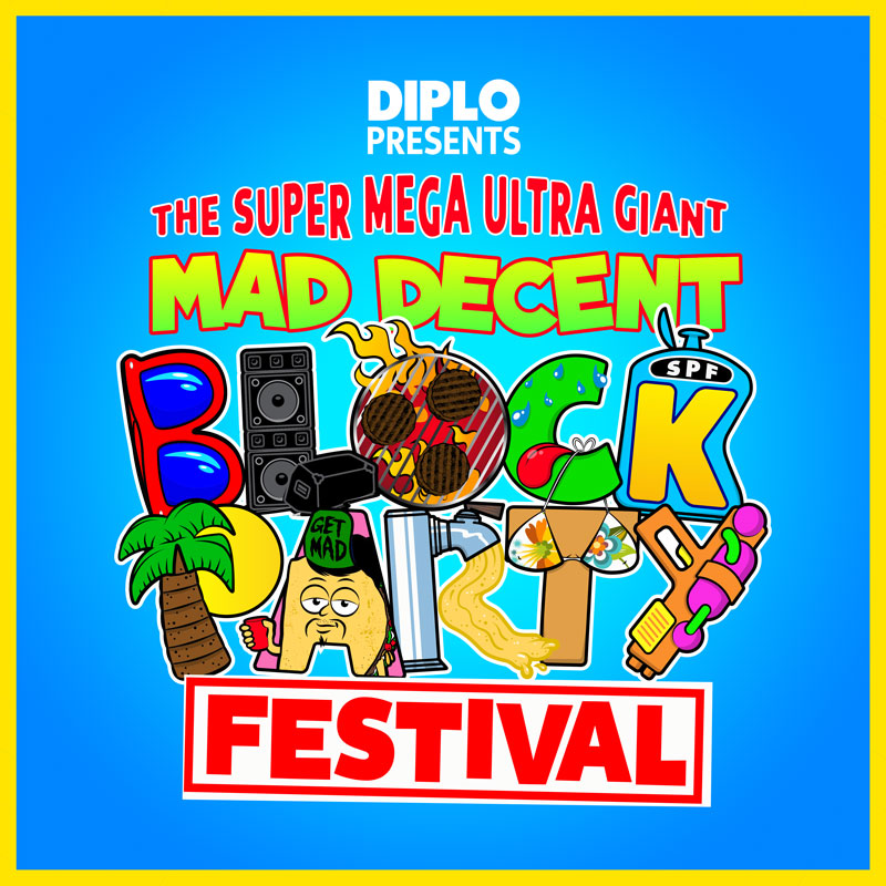 DIPLO PRESENTS The Super Mega Ultra Giant Mad Decent Block Party Festival
