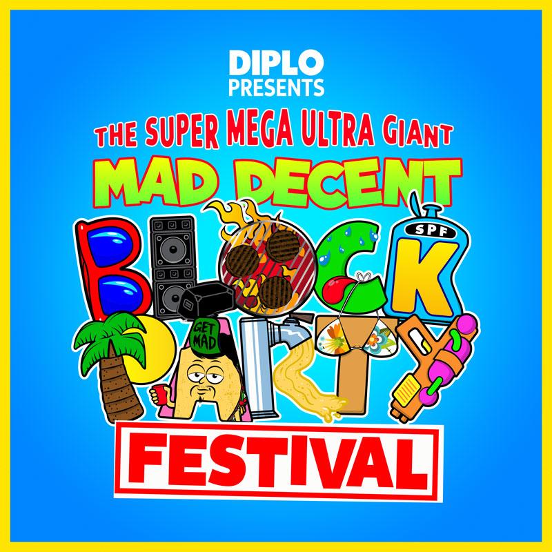 DIPLO PRESENTS The Super Mega Ultra Giant Mad Decent Block Party Festival