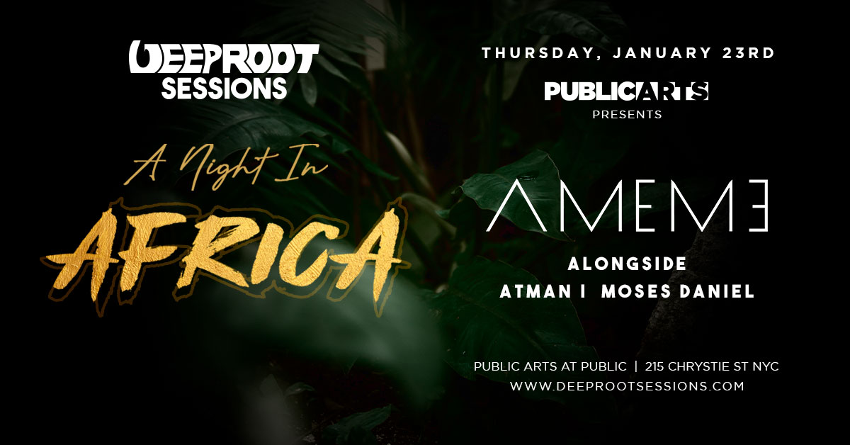 Deep Root Sessions At Public Arts | Night In Africa